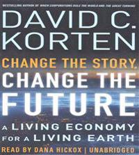 Change the Story, Change the Future: A Living Economy for a Living Earth