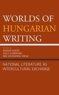 Worlds of Hungarian Writing