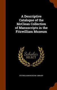 A Descriptive Catalogue of the McClean Collection of Manuscripts in the Fitzwilliam Museum