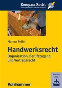 Handwerksrecht: Organisation, Berufszugang Und Vertragsrecht