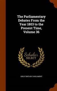 The Parliamentary Debates from the Year 1803 to the Present Time, Volume 36