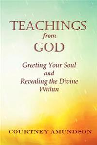 Teachings from God: Greeting Your Soul and Revealing the Divine Within