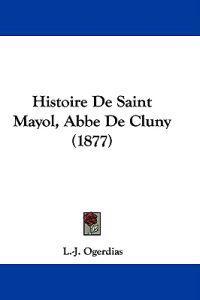 Histoire De Saint Mayol, Abbe De Cluny