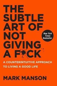 Subtle art of not giving a f*ck - a counterintuitive approach to living a g
