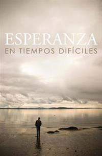 Esperanza En Tiempos Dificiles/ Hope for Hard Times (Spanish, Pack of 25)