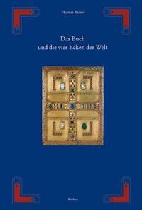 Das Buch Und Die Vier Ecken Der Welt - Von Der Hulle Der Thorarolle Zum Deckel Des Evangeliencodex