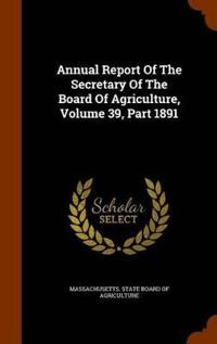 Annual Report of the Secretary of the Board of Agriculture, Volume 39, Part 1891