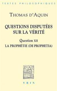 Thomas D'Aquin: Questions Disputees Sur La Verite: Question XII: La Prophetie