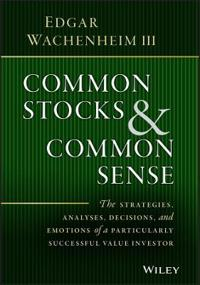 Common Stocks and Common Sense: The Strategies, Analyses, Decisions, and Em