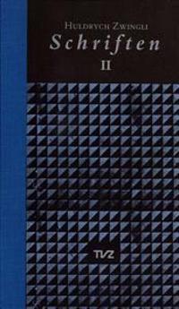 Schriften / Huldrych Zwingli Schriften: Band II: Auslegung Und Begrundung Der Thesen Oder Artikel/Register