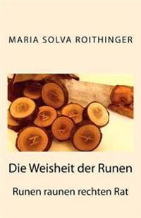 Die Weisheit Der Runen: Runen Raunen Rechten Rat
