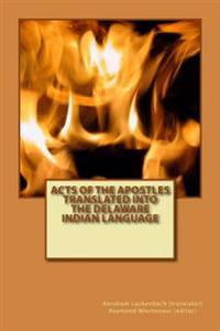 Acts of the Apostles Translated Into the Delaware Indian Language