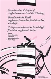 Scandinavian Critique of Anglo-American Feminist Theology/Skandinavische Kritik Angloamerikanischer Feministischer Theologie/Critique Scandinave de La
