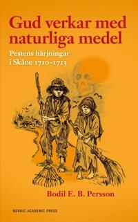 Gud verkar med naturliga medel - Pestens härjningar i Skåne 1710-1713
