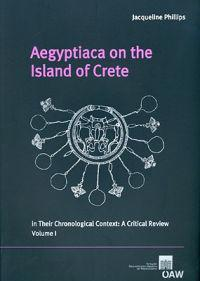 Aegyptica on the Island of Crete in Their Chronological Context: A Critical Review Volume I and Volume II