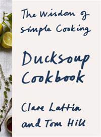 Ducksoup cookbook - the wisdom of simple cooking