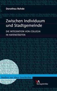 Zwischen Individuum Und Stadtgemeinde: Die Integration Von Collegia in Hafenstadten