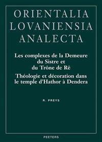 Les Complexes de La Demeure Du Sistre Et Du Trone de Re: Theologie Et Decoration Dans Le Temple D'Hathor a Dendera