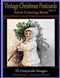 Vintage Christmas Postcards Vol 3 Adult Coloring Book: 25 Grayscale Images: Adult Coloring Book