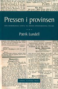 Pressen i provinsen: Från medborgerliga samtal till modern opinionsbildning 1750-1850