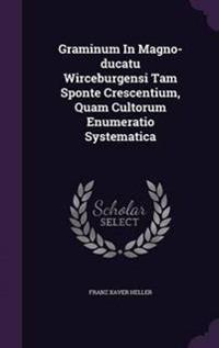 Graminum in Magno-Ducatu Wirceburgensi Tam Sponte Crescentium, Quam Cultorum Enumeratio Systematica