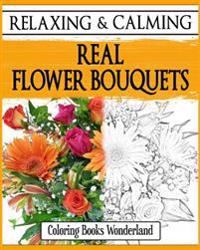 Relaxing and Calming Real Flower Bouquets - Coloring Books for Grownups