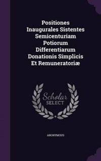 Positiones Inaugurales Sistentes Semicenturiam Potiorum Differentiarum Donationis Simplicis Et Remuneratoriae