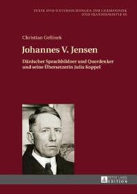 Johannes V. Jensen: Daenischer Sprachbildner Und Querdenker Und Seine Uebersetzerin Julia Koppel