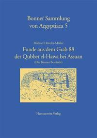 Funde Aus Dem Grab 88 Der Qubbet El-Hawa Bei Assuan: (Die Bonner Bestande)