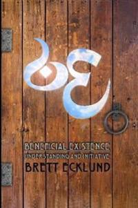 Beneficial Existence: Understanding and Initiative