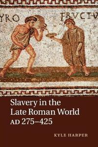 Slavery in the Late Roman World, Ad 27-425