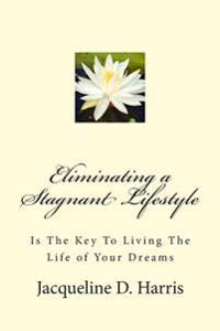 Eliminating a Stagnant Lifestyle: Is the Key to Living the Life of Your Dreams