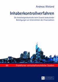 Inhaberkontrollverfahren: Die Anteilseignerkontrolle Beim Erwerb Bedeutender Beteiligungen an Unternehmen Des Finanzsektors