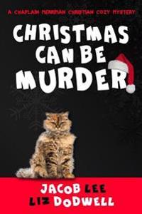 Christmas Can Be Murder: A Chaplain Merriman Christian Cozy Mystery (Book 1)