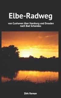 Elbe-Radweg - Von Cuxhaven Uber Hamburg Und Dresden Nach Bad Schandau