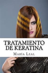 Tratamiento de Keratina: Guia Practica Sobre El Tratamiento de Queratina Para El Cabello