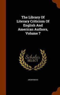 The Library of Literary Criticism of English and American Authors, Volume 7