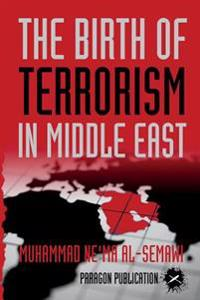 The Birth of Terrorism in Middle East: Muhammed Bin Abed Al-Wahab, Wahabism, and the Alliance with the Ibn Saud Tribe