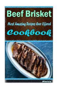 Beef Brisket: Most Amazing Recipes Ever Offered