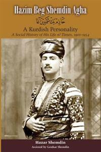 Hazim Beg Shemdin Agha: A Kurdish Personality: A Social History of His Life & Times, 1901-1954