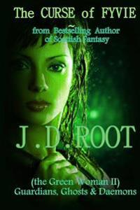 The Curse of Fyvie: The Green Woman II: A Scottish Fantasy