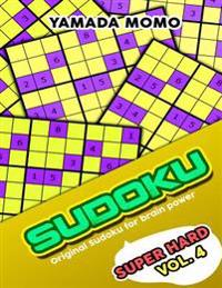 Sudoku Super Hard: Original Sudoku for Brain Power Vol. 4: Include 300 Puzzles Super Hard Level