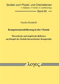 Kompetenzmodellierung in Der Chemie -- Theoretische Und Empirische Reflexion Am Beispiel Des Modells Hierarchischer Komplexitat