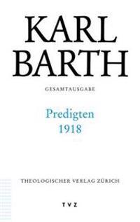 Karl Barth Gesamtausgabe: Band 37: Predigten 1918