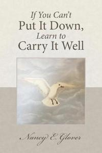 If You Can't Put It Down, Learn to Carry It Well