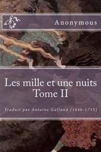 Les Mille Et Une Nuits Tome II: Traduit Par Antoine Galland (1646-1715)