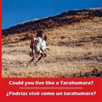 Could You Live Like a Tarahumara? Podrias Vivir Como Un Tarahumara? Bilingual Spanish and English