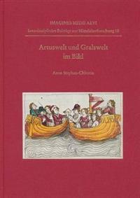 Artuswelt Und Gralswelt Im Bild: Studien Zum Bildprogramm Der Illustrierten Parzival-Handschriften