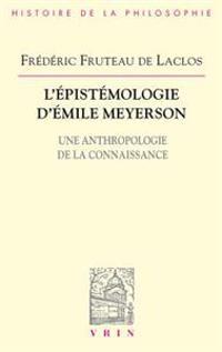 L'Epistemologie D'Emile Meyerson: Une Anthropologie de La Connaissance