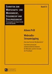 Webradio-Streamripping: Eine Neue Form Der Musikpiraterie?- Eine Untersuchung Des Urheberrechtlichen Rahmens Fuer Webradios Und Der Schranke D